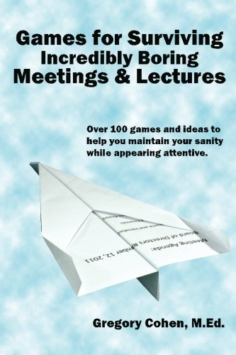 9780615574479: Games for Surviving Incredibly Boring Meetings and Lectures: Over 100 games and ideas to help you maintain your sanity while appearing attentive.