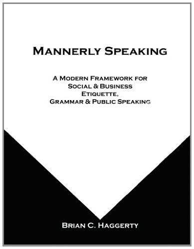 9780615574899: Mannerly Speaking: A Modern Framework for Social and Business Etiquette; Grammar and Public Speaking