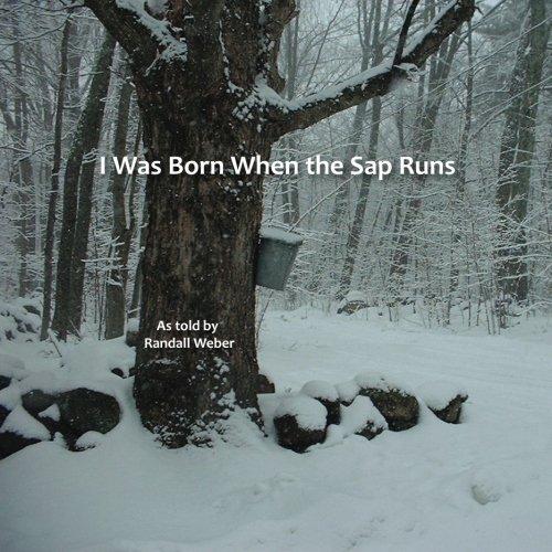 9780615574967: I Was Born when the Sap Runs