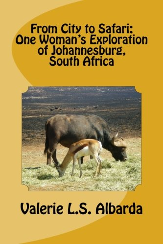 From City to Safari: One Womans Exploration of Johannesburg, South Africa: Valerie L. S. Albarda