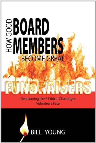 How Good Board Members Become Great Fundraisers, Overcoming the 7 Critical Challenges Volunteers ...