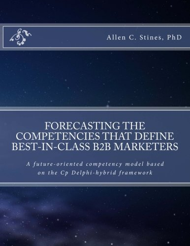 Forecasting the competencies that define best-in-class B2B marketers: A future-oriented competency ...