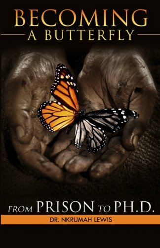 9780615575995: Becoming A Butterfly: From Prison to Ph.D.