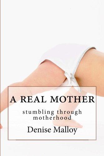 9780615577319: A Real Mother: stumbling through motherhood