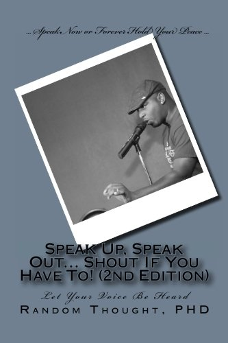 Speak Up, Speak Out. Shout If You Have To 2nd Edition: Random Thought Phd
