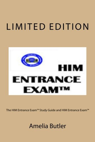 The HIM Entrance Exam Study Guide and HIM Entrance Exam: The HIM Entrance Exam Study Guide and HIM ...
