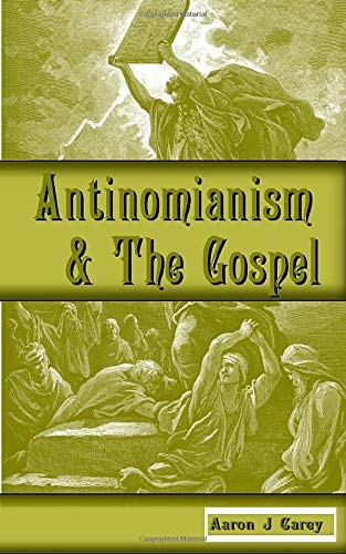 Antinomianism and the Gospel (Paperback or Softback): Carey, Aaron J.