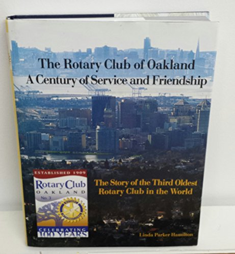 9780615579368: The Rotary Club of Oakland: A Century of Service and Friendship. The Story of the Third Oldest Rotary Club in the World