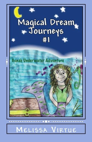 Magical Dream Journeys #1: Gena's Underwater Adventure: Melissa Virtue