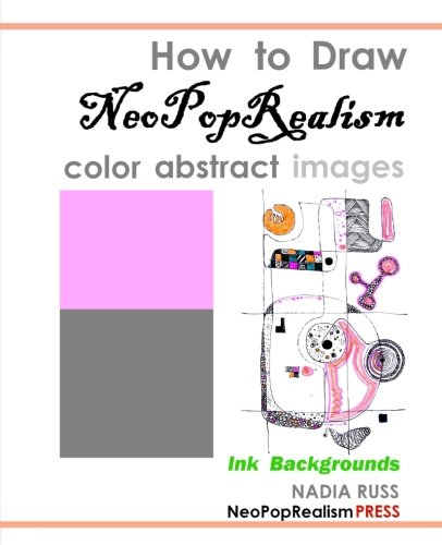 9780615579559: How to Draw NeoPopRealism Color Abstract Images: Ink Background