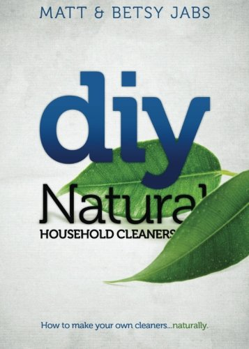 9780615579658: DIY Natural Household Cleaners: How To Make Your Own Cleaners Naturally.: 1