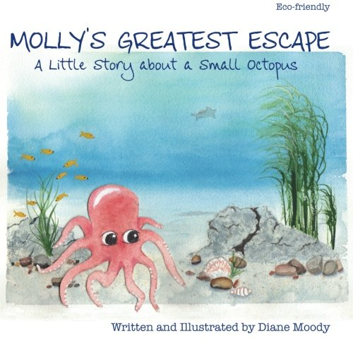 Molly's Greatest Escape: A little story about a small octopus (9780615579764) by Diane Moody