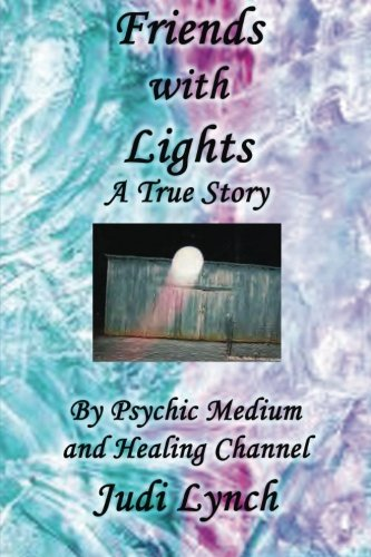 9780615580081: Friends with Lights: A True Story by Psychic Medium and Healing Channel Judi Lynch