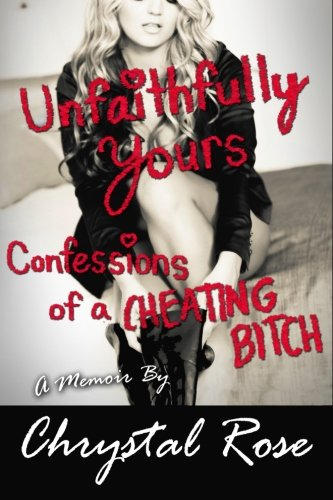 9780615580173: Unfaithfully Yours: Confessions of a Cheating Bitch