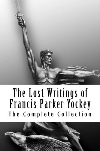 9780615580616: The Lost Writings of Francis Parker Yockey