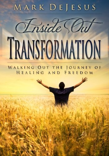 9780615580715: Inside Out Transformation: Walking Out the Journey of Healing and Freedom