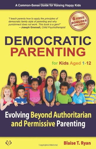 9780615581231: Democratic Parenting: Evolving Beyond Authoritarian and Permissive Parenting (For Kids Aged 1 - 12)