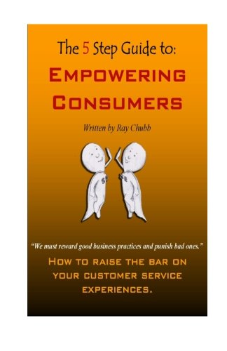 9780615582061: The 5 Step Guide to Empowering Consumers: How to raise the bar on your customer service experiences.