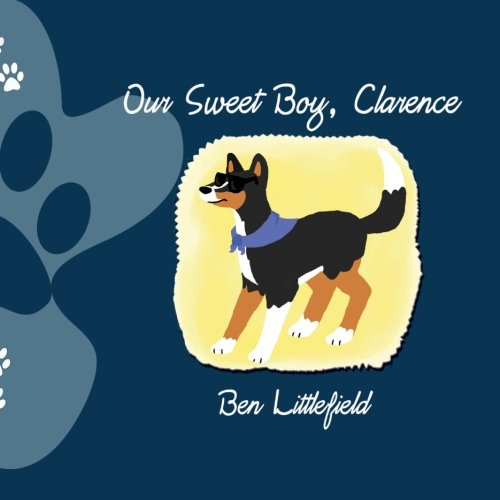 9780615582641: Our Sweet Boy, Clarence: The Life and Times of the World's Awesomest Dog!