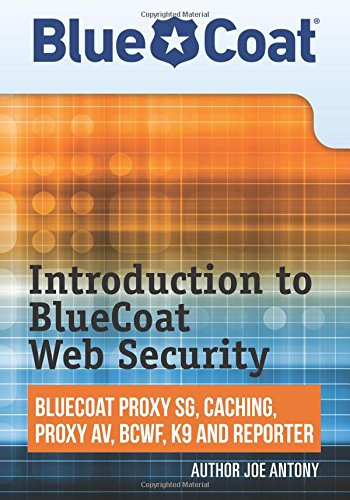 9780615582931: Introduction to BlueCoat Web Security: BlueCoat Proxy SG, Caching, Anti-virus, and Reporter