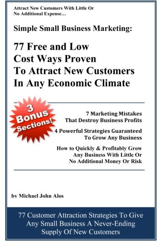 9780615583662: Simple Small Business Marketing: 77 Free and Low Cost Ways Proven To Attract New customers in any economic climate