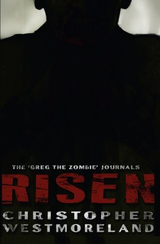 Risen: The Greg the Zombie Journals: Christopher T Westmoreland