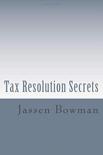9780615584218: Tax Resolution Secrets: Discover the Exact Methods Used by Tax Professionals to Reduce and Permanently Resolve Your IRS Tax Debts
