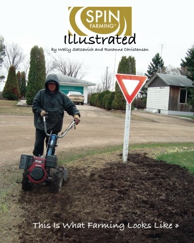 SPIN-Farming Illustrated: This Is What Farming Looks Like.: Mr. Wally Satzewich