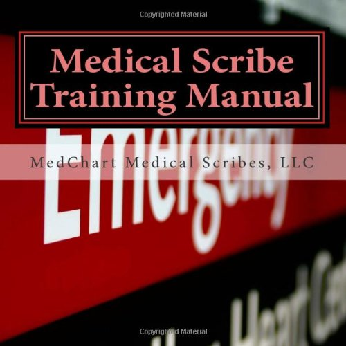 Medical Scribe Training Manual: MedChart Medical Scribes, LLC