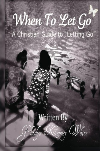 9780615586083: When To Let Go: A Christian Guide To Letting Go