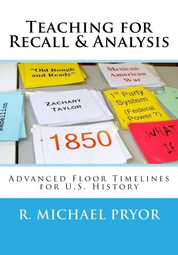 Teaching for Recall Analysis: Advanced Floor Timelines for U.S. History: R. Michael Pryor