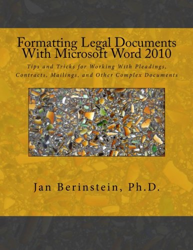 Formatting Legal Documents With Microsoft Word 2010: Tips and Tricks for Working With Pleadings, ...