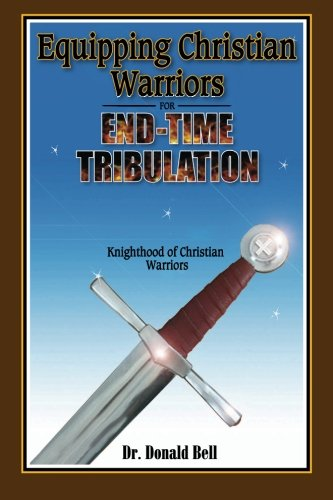 9780615587431: Equipping Christian Warriors for End-Time Tribulation: Knighthood of Christian Warriors