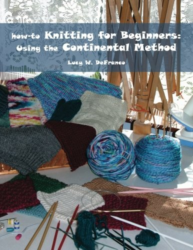 9780615587646: how-to Knitting for Beginners: Using the Continental Method