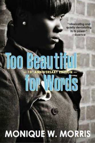 Too Beautiful for Words: 10th Anniversary Edition: Monique W. Morris