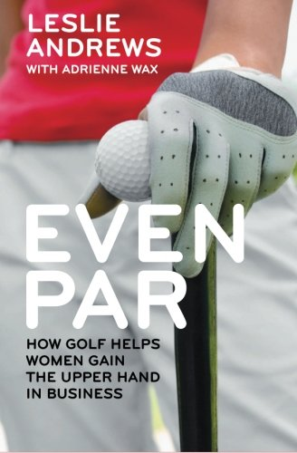9780615588001: Even Par: How Golf Helps Women Gain the Upper Hand in Business