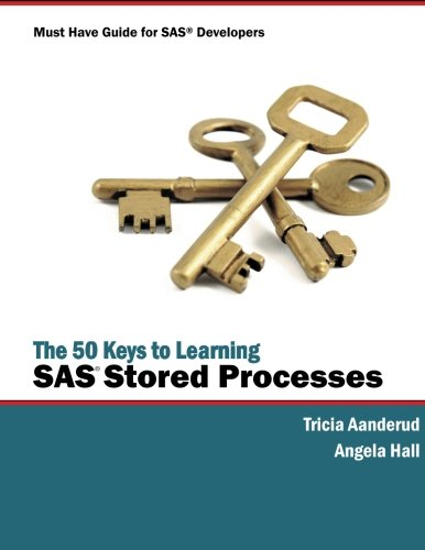 9780615588728: The 50 Keys to Learning SAS Stored Processes: Must have guide for SAS Developers