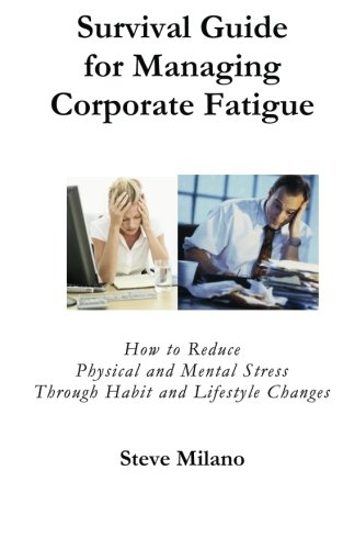 9780615589145: Survival Guide for Managing Corporate Fatigue: How to Reduce Physical and Mental Stress Trough Habit and Lifestyle Changes
