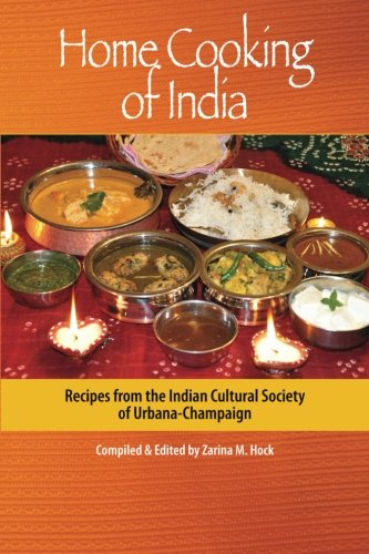 Home Cooking of India: Recipes from the Indian Cultural Society of Urbana-Champaign: Ms Zarina M ...