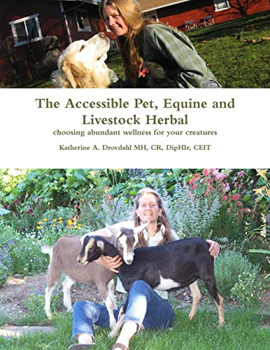 The Accessible Pet, Equine and Livestock Herbal: choosing abundant wellness for your creatures: ...