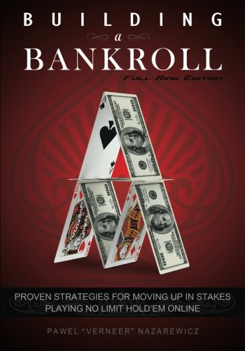 Building a Bankroll Full Ring Edition: Proven strategies for moving up in stakes playing no limit ...