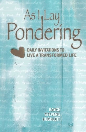 As I Lay Pondering: daily invitations to: Kayce Stevens Hughlett