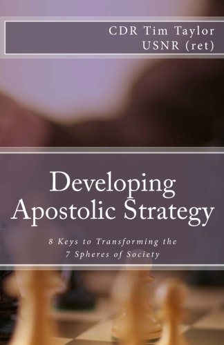Developing Apostolic Strategy: 8 Keys to Transforming the 7 Spheres of Society (0615590500) by Taylor, Tim