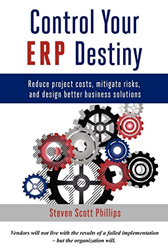 9780615591087: Control Your ERP Destiny: Reduce Project Costs, Mitigate Risks, and Design Better Business Solutions