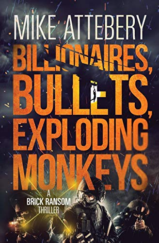 Billionaires, Bullets, Exploding Monkeys: Mike Attebery