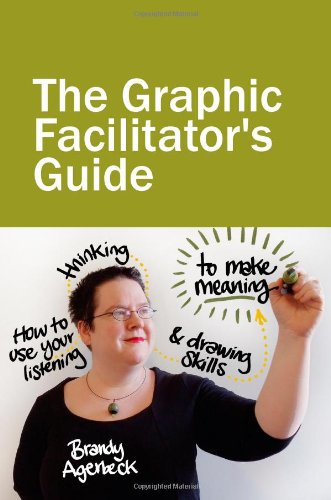 9780615591872: The Graphic Facilitator's Guide: How to Use Your Listening, Thinking & Drawing Skills to Make Meaning