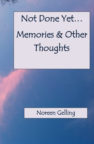 Not Done Yet Memories and Other Thoughts: Noreen Gelling