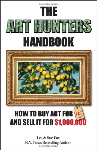 9780615593906: The Art Hunters Handbook: How To Buy Art For $5 And Sell It For $1,000,000