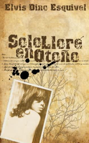 9780615594385: Sólo lloré en otoño (Spanish Edition)