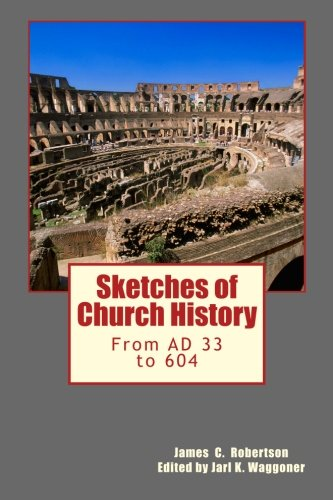 9780615594576: Sketches of Church History: From AD 33 to 604